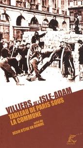 Auguste de Villiers de L'Isle-Adam - Tableau de Paris sous la Commune - Suivi du Désir d'être un homme.