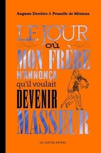 Auguste Derrière et Prunelle de Mézieux - Le jour où mon frère m'annonça qu'il voulait devenir masseur.