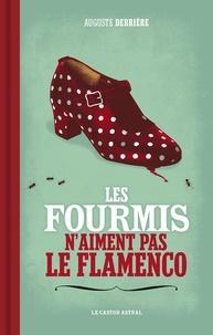 Auguste Derrière - Les fourmis n'aiment pas le flamenco.