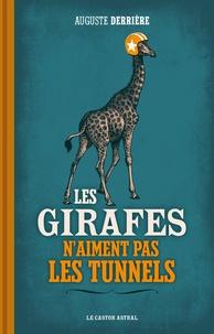 Auguste Derrière - Les girafes n'aiment pas les tunnels.
