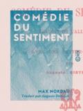Auguste Dietrich et Max Nordau - Comédie du sentiment.