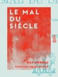 Auguste Dietrich et Max Nordau - Le Mal du siècle.