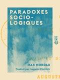 Auguste Dietrich et Max Nordau - Paradoxes sociologiques.