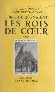 Auguste Dupouy et Henry Dupuy-Mazuel - Lorsque régnaient les rois de cœur.