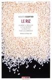 Auguste Escoffier - Le riz - L'aliment le meilleur, le plus nutritif : 130 recettes pour l'accommoder.