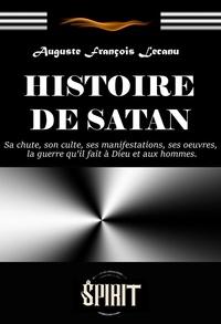Auguste François Lecanu - Histoire de Satan : sa chute, son culte, ses manifestations, ses œuvres, la guerre qu'il fait à Dieu et aux hommes (édition intégrale, revue et corrigée)..