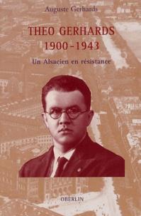Auguste Gerhards - Théo Gerhards 1900-1943 - Un Alsacien en résistance.
