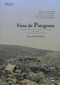 Auguste Guinnard et Paul Hyades - Fous de Patagonie - Quatre découvreurs du bout du monde, 1856-1897.