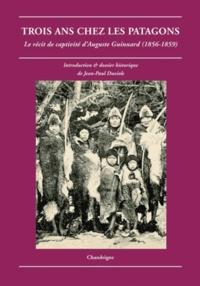 Auguste Guinnard - Trois ans chez les Patagons - Le récit de captivité d'Auguste Guinnard (1856-1859).