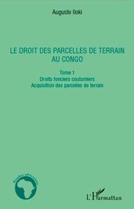Auguste Iloki - Le droit des parcelles de terrain au Congo - Tome 1, droits fonciers coutumiers, acquisition de parcelles de terrain.