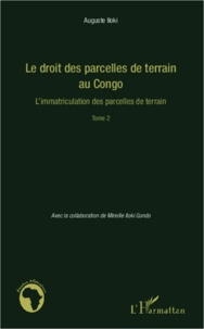 Auguste Iloki - Le droit des parcelles de terrain au Congo - Tome 2 : L'immatriculation des parcelles de terrain.
