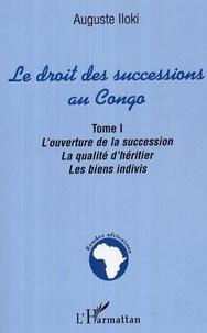 Auguste Iloki - Le droit des successions au Congo. - L'ouverture de la succession, la qualité d'héritier. Les biens indivis TOME 1.