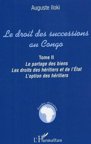 Auguste Iloki - Le droit des successions au Congo. - Le partage des biens, les droits des héritiers et de l'Etat. L'option des héritiers..