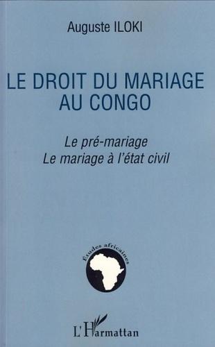 Auguste Iloki - Le droit du mariage au Congo - Le pré-mariage, le mariage à l'état civil.
