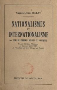 Auguste-Jean Pellat - Nationalismes et internationalisme ou Essai de réformes sociales et politiques - Ou Essai de réformes sociales et politiques.