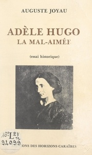 Auguste Joyau - Adèle Hugo, la mal-aimée - Essai historique.