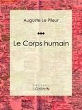 Auguste Le Pileur et  Ligaran - Le Corps humain.