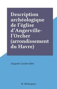 Auguste Lechevalier - Description archéologique de l'église d'Angerville-l'Orcher (arrondissement du Havre).