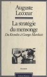 Auguste Lecoeur - La Stratégie du mensonge - Du Kremlin à Georges Marchais.