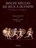 Auguste Lespinas - Douze siècles de jeux à Olympie - De 776 avant J.-C. à 393 après J.-C..
