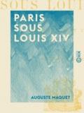 Auguste Maquet - Paris sous Louis XIV - Monuments et vues.