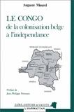Auguste Maurel - Le Congo - De la colonisation belge à l'indépendance.