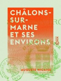 Auguste Nicaise - Châlons-sur-Marne et ses environs.