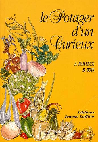 Auguste Paillieux et Désiré Bois - Le potager d'un curieux. - Histoire, culture et usages de 200 plantes comestibles.