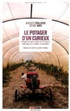 Auguste Paillieux et Désiré Bois - Le potager d'un curieux - Histoire, culture et usages de 250 plantes comestibles peu connues ou inconnues.