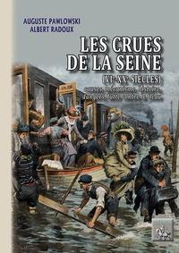 Auguste Pawlowski et Albert Radoux - Les crues de la Seine (VIe-XXe siècles) - Causes, mécanisme, histoire, dangers, lutte contre le fléau.