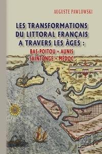 Auguste Pawlowski - Les transformations du littoral français à travers les âges - Bas-Poitou, Aunis, Saintonge, Médoc.