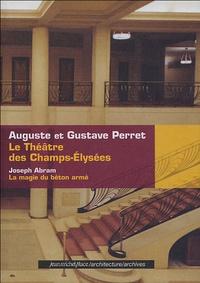 Auguste Perret et Gustave Perret - Le théâtre des Champs-Elysées ; La magie du béton armé.