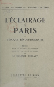 Auguste-Philippe Herlaut - L'éclairage de Paris à l'époque révolutionnaire - Thèse pour le Doctorat d'université présentée à la faculté des lettres.