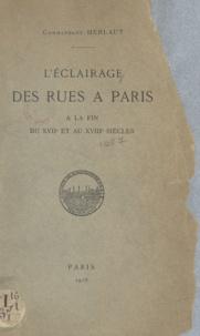Auguste-Philippe Herlaut - L'éclairage des rues à Paris - À la fin du XVIIe et au XVIIIe siècles.