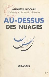Auguste Piccard - Au-dessus des nuages - Orné de 32 pages en héliogravure.