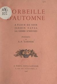 Auguste Pierre Garnier - Corbeille d'automne - À fleur de soir ; Jardin natal ; La gerbe d'heures.