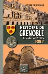 Auguste Prudhomme - Histoire de Grenoble - Tome 1, des origines au XVIe siècle.