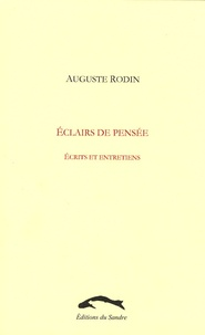 Auguste Rodin - Eclairs de pensée - Ecrits et entretiens.