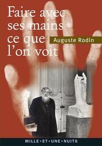 Auguste Rodin - « Faire avec ses mains ce que l'on voit ».