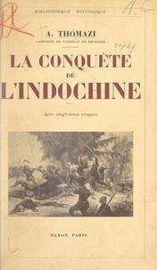 Auguste Thomazi - La conquête de l'Indochine - Avec 22 croquis.