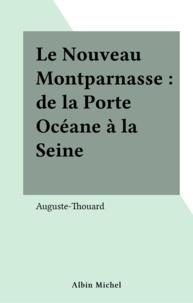 Auguste Thouard - Le nouveau Montparnasse - De la Porte Océane à la Seine.