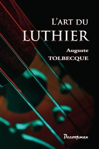 Auguste Tolbecque - L'art du luthier.