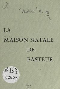 Auguste Ventard - La maison natale de Pasteur.