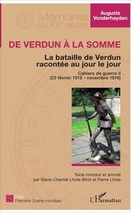 Auguste Vonderheyden - Cahiers de guerre - Tome 2 (23 février 1916 - novembre 1916), De Verdun à la Somme - La bataille de Verdun racontée au jour le jour.