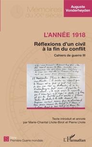 Auguste Vonderheyden - Cahiers de guerre - Tome 3, L'année 1918 - réflexions d'un civil à la fin du conflit.