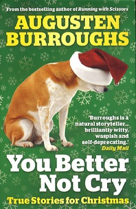 Augusten Burroughs - You Better not Cry - True for Stories for Christmas.