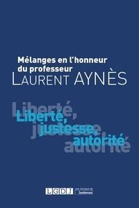 Augustin Aynès et Pierre-François Cuif - Mélanges en l'honneur du Professeur Laurent Aynès - Liberté, justesse, autorité.