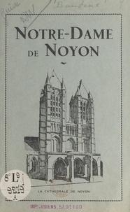 Augustin Baudoux et Paul Lauté - Notre-Dame de Noyon - Visite de la cathédrale et de ses dépendances.