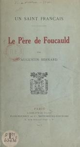 Augustin Bernard - Un saint français, le Père de Foucauld.