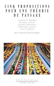 Augustin Berque et  Collectif - Cinq propositions pour une théorie du paysage.